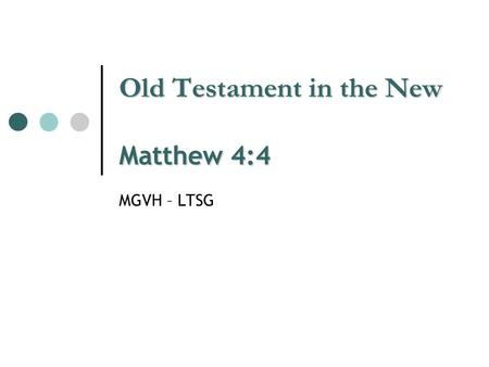Old Testament in the New Matthew 4:4 MGVH – LTSG.