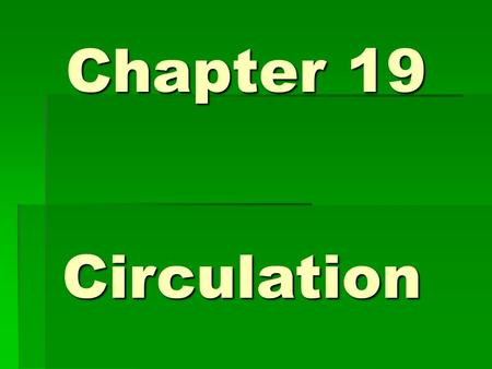 Chapter 19 Circulation. Circulatory System A closed system A closed system Consisting of Heart, Arteries, Veins, Capillaries, Blood & the Lymphatic system.