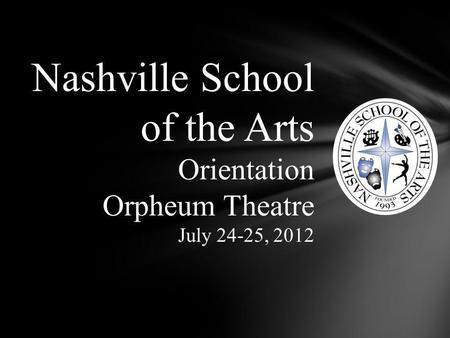 Nashville School of the Arts Orientation Orpheum Theatre July 24-25, 2012.