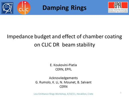 1 Impedance budget and effect of chamber coating on CLIC DR beam stability Damping Rings E. Koukovini-Platia CERN, EPFL Acknowledgements G. Rumolo, K.