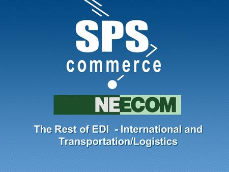 The Rest of EDI - International and Transportation/Logistics.