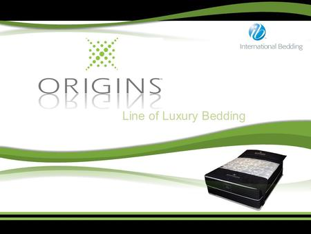Line of Luxury Bedding. International Bedding has built a reputation of manufacturing quality sleep products with unique and exclusive features since.