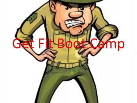 Get Fit Boot Camp. Lets Warm Up! Run in place for 30 seconds.
