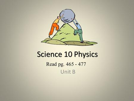 Science 10 Physics Unit B Read pg. 465 - 477. Conversions Review.