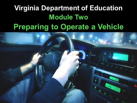 Virginia Department of Education Module Two Preparing to Operate a Vehicle.