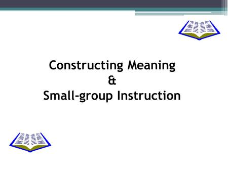 Constructing Meaning & Small-group Instruction. Reading Strategies for Students Noticing Connecting Picturing Wondering Guessing Figuring Out.
