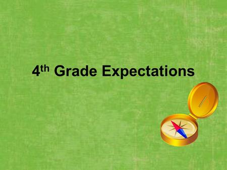4 th Grade Expectations. Helpful Hints for a Successful Year Communication between a parent, teacher and child is essential to having a successful year.