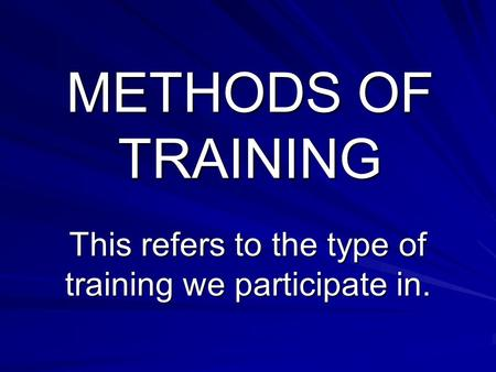 This refers to the type of training we participate in.