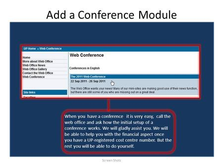 Add a Conference Module Screen Shots When you have a conference it is very easy, call the web office and ask how the initial setup of a conference works.