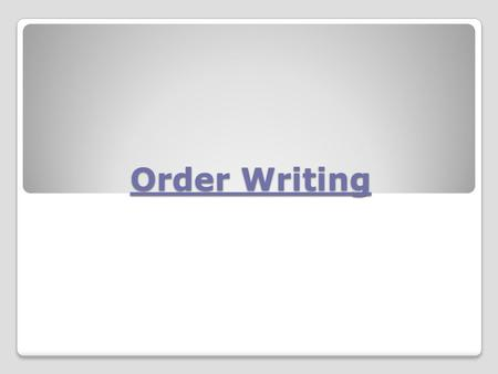 Order Writing. ADC VAAN DISML Essentials: Clarity Date, Time, Signature Appropriate Rank Re-evaluate.
