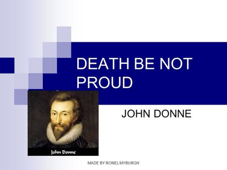 DEATH BE NOT PROUD JOHN DONNE MADE BY RONEL MYBURGH.