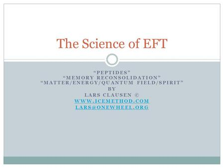 PEPTIDES MEMORY RECONSOLIDATION MATTER/ENERGY/QUANTUM FIELD/SPIRIT BY LARS CLAUSEN ©  The Science of EFT.