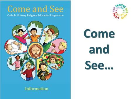 Come and See…. From this term we are following a new Religious Education programme, called Come and See. It includes more exciting work and interesting.