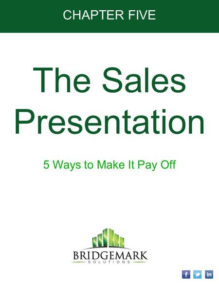CHAPTER FIVE The Sales Presentation 5 Ways to Make It Pay Off.