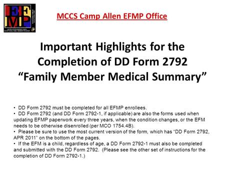 Important Highlights for the Completion of DD Form 2792 Family Member Medical Summary MCCS Camp Allen EFMP Office DD Form 2792 must be completed for all.