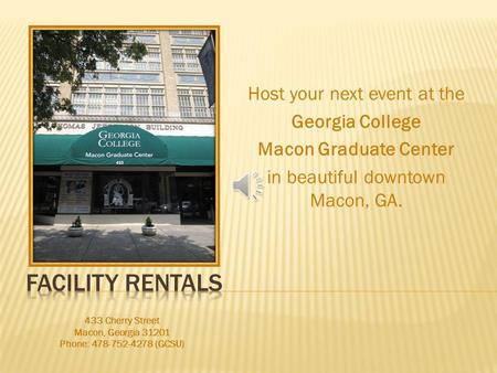 Host your next event at the Georgia College Macon Graduate Center in beautiful downtown Macon, GA. 433 Cherry Street Macon, Georgia 31201 Phone: 478-752-4278.