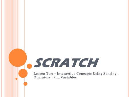 SCRATCH Lesson Two – Interactive Concepts Using Sensing, Operators, and Variables.