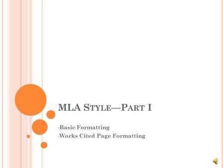 MLA S TYLE P ART I Basic Formatting Works Cited Page Formatting.
