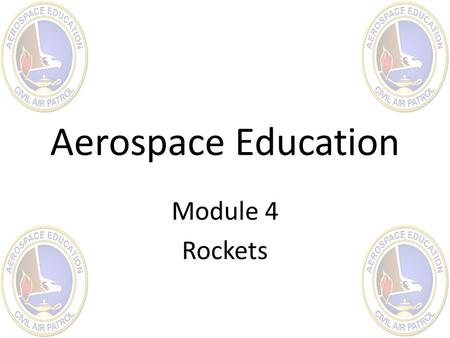 Aerospace Education Module 4 Rockets. Contents Chapter 1 – History of Rockets Chapter 1 Chapter 2 – Rocket Principles Chapter 2 Chapter 3 – Rocket Systems.