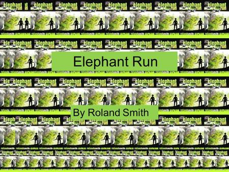 Elephant Run By Roland Smith Characters Nick Mya Hilltop (old monk) Mr. Freestone Indaw Nang Magwe Japanese Mom Miss Pretty Hannibal.