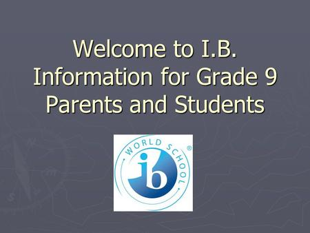 Welcome to I.B. Information for Grade 9 Parents and Students.
