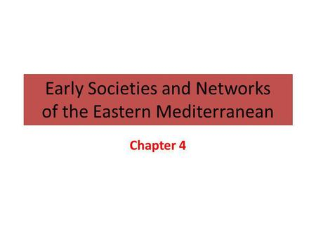 Early Societies and Networks of the Eastern Mediterranean Chapter 4.