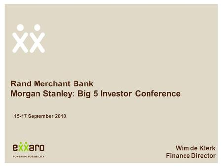 Rand Merchant Bank Morgan Stanley: Big 5 Investor Conference Wim de Klerk Finance Director 15-17 September 2010.