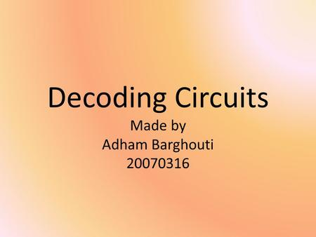 Decoding Circuits Made by Adham Barghouti 20070316.