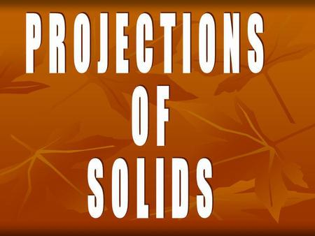 -The shape of the solid is described by drawing its two orthographic views usually on the two principle planes i.e. H.P. & V.P. PROJECTIONS OF SOLIDS.