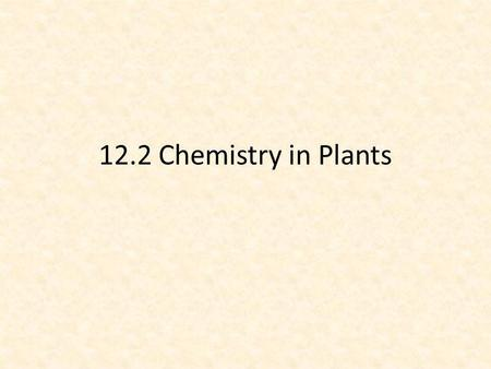 12.2 Chemistry in Plants.