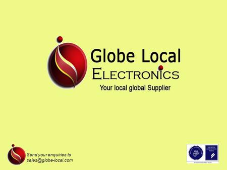 Send your enquiries to Globe Local Electronics Globe Local Electronics provide a high level of service for Electronic Component.