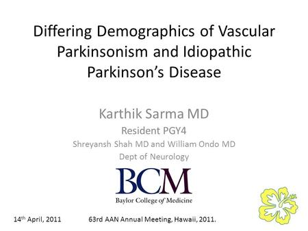 Differing Demographics of Vascular Parkinsonism and Idiopathic Parkinsons Disease Karthik Sarma MD Resident PGY4 Shreyansh Shah MD and William Ondo MD.