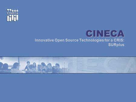 Www.cineca.it ~ CINECA Innovative Open Source Technologies for a CRIS: SURplus.