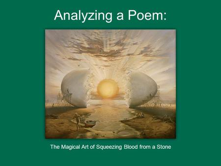 Analyzing a Poem: The Magical Art of Squeezing Blood from a Stone.
