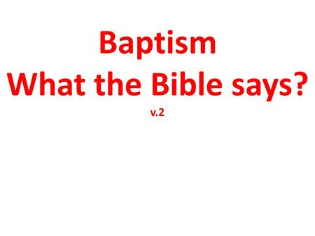 Baptism What the Bible says? v.2. Who should take baptism?