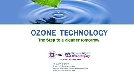 OZONE TECHNOLOGY The Step to a cleaner tomorrow Tel: 0096626146464   Address: Al-Andalus Street, Almtpola Center Plaza, 5 th.
