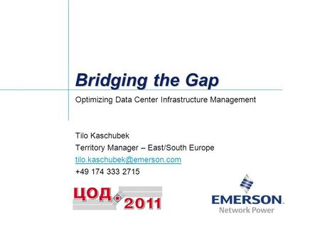 Bridging the Gap Optimizing Data Center Infrastructure Management Tilo Kaschubek Territory Manager – East/South Europe +49 174.
