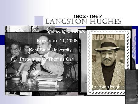 Langston Hughes Speaking of Rivers November 11, 2008 Kent State University Presented by Thomas Carli 1902 - 1967.