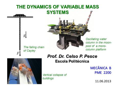THE DYNAMICS OF VARIABLE MASS SYSTEMS MECÂNICA B PME 2200 11.06.2013 Prof. Dr. Celso P. Pesce Escola Politécnica F g Oscillating water column in the moon-