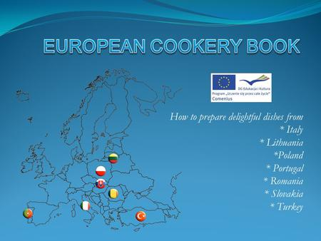 How to prepare delightful dishes from * Italy * Lithuania *Poland * Portugal * Romania * Slovakia * Turkey.