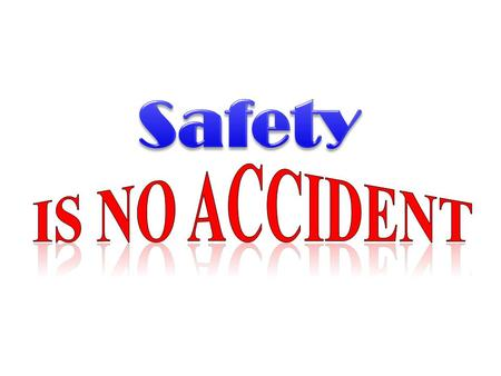 Safety is NO Accident Safety Is no accident 1.