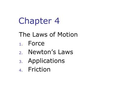 Chapter 4 The Laws of Motion Force Newton's Laws Applications Friction.