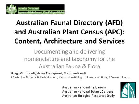 Australian Faunal Directory (AFD) and Australian Plant Census (APC): Content, Architecture and Services Documenting and delivering nomenclature and taxonomy.