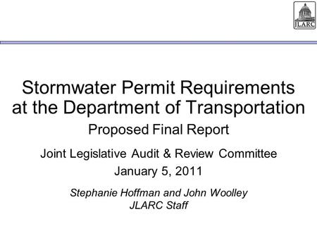 Stormwater Permit Requirements at the Department of Transportation Proposed Final Report Joint Legislative Audit & Review Committee January 5, 2011 Stephanie.