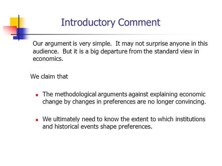 Introductory Comment Our argument is very simple. It may not surprise anyone in this audience. But it is a big departure from the standard view in economics.
