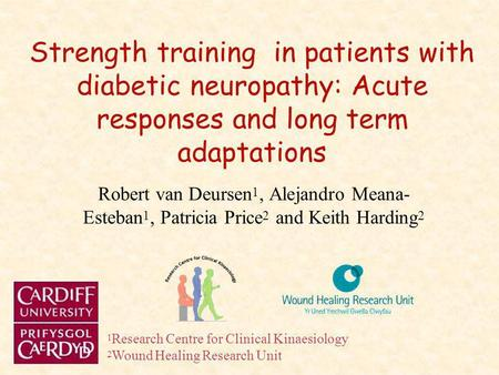 Strength training in patients with diabetic neuropathy: Acute responses and long term adaptations Robert van Deursen 1, Alejandro Meana- Esteban 1, Patricia.