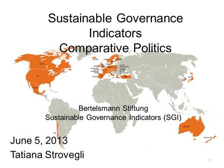 Sustainable Governance Indicators Comparative Politics June 5, 2013 Tatiana Strovegli Bertelsmann Stiftung Sustainable Governance Indicators (SGI) 1.