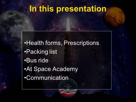 In this presentation Health forms, Prescriptions Packing list Bus ride At Space Academy Communication.