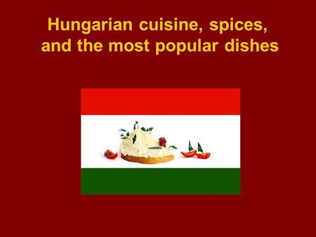 Hungarian cuisine, spices, and the most popular dishes.