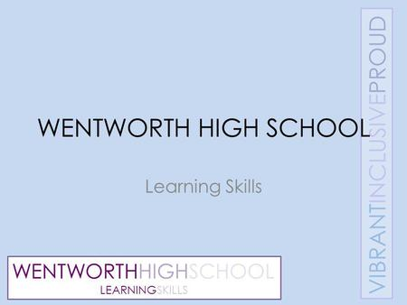 WENTWORTHHIGHSCHOOL LEARNINGSKILLS WENTWORTH HIGH SCHOOL Learning Skills.